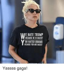 Yassss Meme - e hate trump because he is racist ou hated obama because you are
