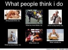 What I Think I Do Meme Generator - what i think i do meme 28 images what people think i do meme