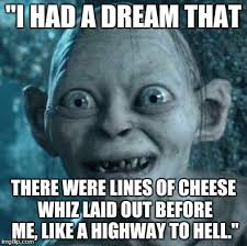 I Had A Dream Meme - i had a dream that there were lines of cheese whiz laid out before