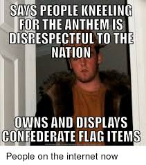 Disrespectful Memes - savs people kneeling for the anthem is disrespect ful to the
