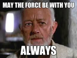 May The Force Be With You Meme - may the force be with you always star wars quotes quotes