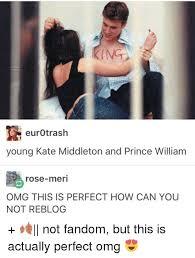 Kate Middleton Meme - eurotrash young kate middleton and prince william rose meri omg this