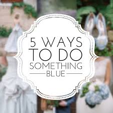 something blue wedding wedding traditions 5 ways to do something blue revival