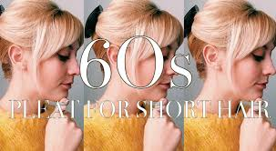how to 60s pleat up do for short hair youtube