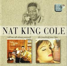 lights out nat king cole review nat king cole tell me all about yourself the touch of your lips