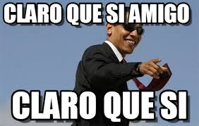 Memes De Obama - claro que si amigo cool obama meme on memegen