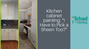 what paint sheen is best for kitchen cabinets kitchen cabinet painting picking a paint sheen