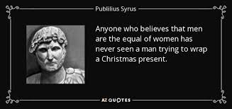 publilius syrus quote anyone who believes that men are the equal
