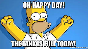 Happy Day Memes - oh happy day the tank is full today happy homer make a meme