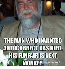 Autocorrect Meme - the man who invented autocorrect has died his funfair is next monkey