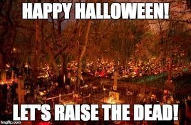 Happy Halloween Meme - happy halloween let s raise the dead imgflip