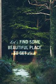 let s find some beautiful place to get lost never stop