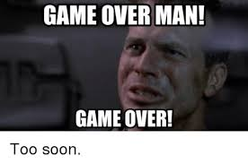 Game Over Meme - game over man game over too soon advice animals meme on sizzle