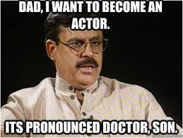 Meme Pronounced - dad i want to become an actor its pronounced doctor son