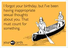 i forgot your birthday but i ve been inappropriate sexual