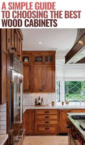 best wood kitchen cabinets a simple guide to choosing the best wood cabinet type