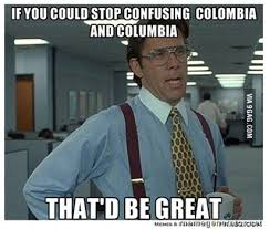 Bill Lumbergh Meme - colombia vs columbia internet memes its colombia not columbia memes