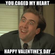 Valentine Meme Generator - you caged my heart happy valentine s day nick cage meme generator