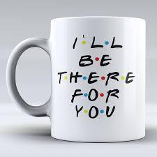 amazon com funny mug i ll be there for you mug inspired by