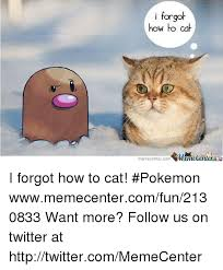 Meme Center Pokemon - i forgot how to cat memecenter com i forgot how to cat pokemon