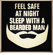 Beard Meme - feel safe at night sleep with a bearded man beard meme on me me