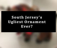 south jersey s ugliest ornament