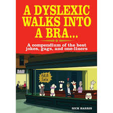a dyslexic walks into a bra a compendium of the best jokes gags