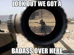 We Got A Bad Ass Here Meme - look out we got a badass over here meme custom 39274 memeshappen