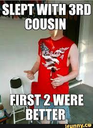 Redneck Cousin Meme - redneck cousin meme 28 images redneck cousin meme 28 images