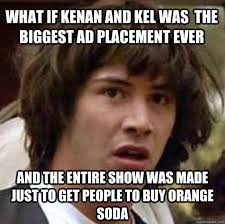 Kenan And Kel Memes - what if kenan and kel was the biggest ad placement ever and the