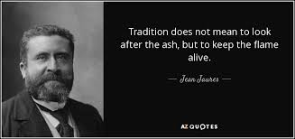 jean jaures quote tradition does not to look after the ash