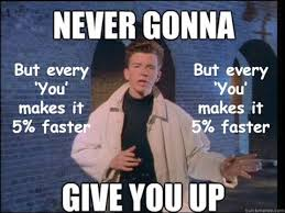 Never Gonna Give You Up Meme - never gonna give you up but every up makes it 5 faster youtube