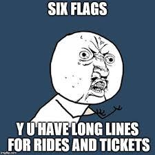 Six Flags Meme - six flags line reaction imgflip