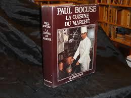 le marché de la cuisine la cuisine du marche by bocuse paul abebooks