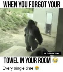 Towel Meme - when you forgot your ig the rundown towel in your room every single