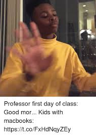 First Day Of Class Meme - professor first day of class good mor kids with macbooks