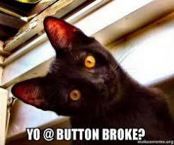 Button Broke Meme - yo button broke overly attached cat make a meme