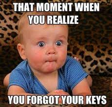 Lost Keys Meme - i ve never lost my keys or left them in my car but this would be my