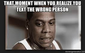 Meme Jay Z - that moment when you realize you text the wrong person jay z