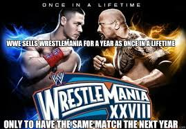 Wrestlemania Meme - wwe sells wrestlemania for a year as once in a lifetime only to