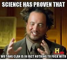 Wu Tang Clan Meme - science has proven that wu tang clan isin factnothing to fuck with
