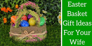 Easter Gifts Best 10 Easter Gifts For Your Wife Presents And Ideas You Can Buy