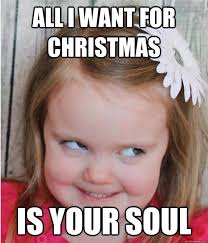 Creepy Girl Meme - all i want for christmas is your soul creepy little girl quickmeme