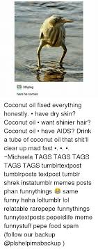 Coconut Oil Meme - here he comes coconut oil fixed everything honestly have dry skin