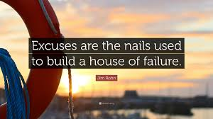 jim rohn quote u201cexcuses are the nails used to build a house of