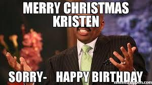 Christmas Birthday Meme - merry christmas kristen sorry happy birthday meme steve harvey