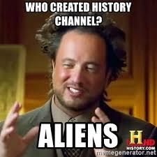 Aliens Guy Meme Generator - who created history channel aliens alien guy meme generator