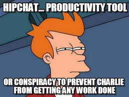 Hipchat Meme - hipchat conspiracy hipchat productivity tool on memegen