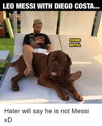 Diego Costa Meme - leo messi with diego costa meme nepal hater will say he is not