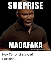 Meme Surprise - surprise madafaka memegeneratornet hey terrorist state of pakistan